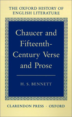 Chaucer and Fifteenth-Century Verse and Prose (Oxford History of English Literature (New Version)), H. S. BENNETT