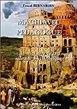 echange, troc Pascal Bernardin - Machiavel pédagogue ou Le Ministère de la réforme psychologique
