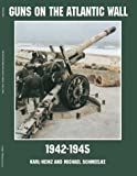 img - for Guns on the Atlantic Wall 1942-1945 (Schiffer Military/Aviation History) by Karl Heinz (1998-06-01) book / textbook / text book