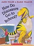How Do Dinosaurs Go to School?: Book...
