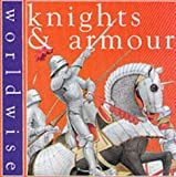 Knights and Armour (Worldwise) (0749642637) by Kerr, Daisy
