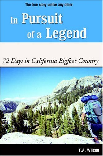 In Pursuit of a Legend: 72 Days in California Bigfoot Country