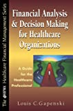 Financial Analysis and Decision Making for Healthcare Organizations: A Guide for The... (0786310332) by Gapenski, Louis C.