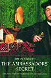 The Ambassador's Secret: Holbein and the World of the Renaissance (1852854472) by John North
