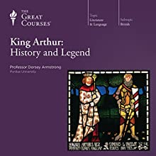 King Arthur: History and Legend  by  The Great Courses Narrated by Professor Dorsey Armstrong