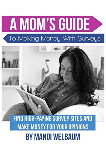 A Mom's Guide to Making Money with Surveys: Find High-Paying Survey Sites and Make Money For Your Opinions (Making Money With Surveys compare prices)