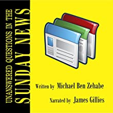 Unanswered Questions in the Sunday News Audiobook by Michael Ben Zehabe Narrated by James Gillies