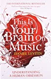 This Is Your Brain on Music: Understanding a Human Obsession (1843547163) by DANIEL J. LEVITIN