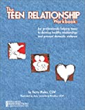 The Teen Relationship Workbook: For Professionals Helping Teens to Develop Healthy Relationships and Prevent Domestic Violence