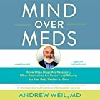 Mind over Meds: Know When Drugs Are Necessary, When Alternatives Are Better and When to Let Your Body Heal on Its Own Hörbuch von Andrew Weil, MD Gesprochen von: Andrew Weil, MD