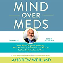 Mind over Meds: Know When Drugs Are Necessary, When Alternatives Are Better and When to Let Your Body Heal on Its Own | Livre audio Auteur(s) : Andrew Weil, MD Narrateur(s) : Andrew Weil, MD