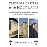 "Crusader Castles in the Holy Land: An Illustrated History of the Crusader Fortifications of the Middle East and Mediterranean (General Military)von ""David Nicolle"""
