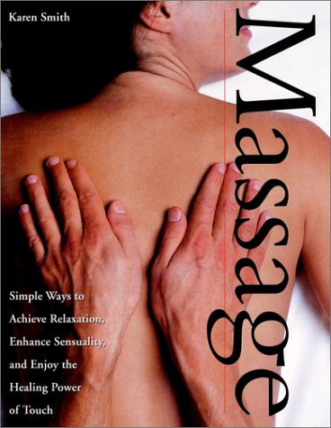 Massage : Simple Ways to Achieve Relaxation, Enhance Sensuality, and Enjoy the Healing Power of Touch, KAREN L. SMITH