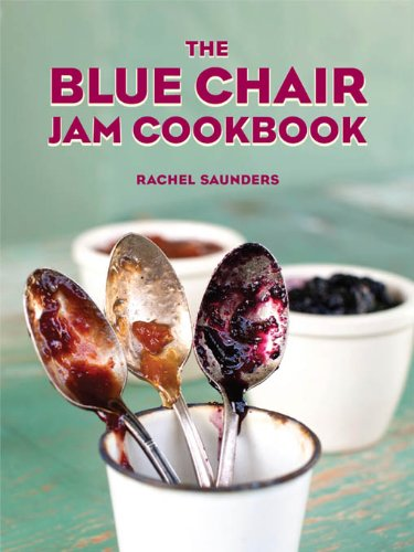 Blue Chair Jam Cookbook by Rachel Saunders