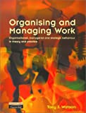 Organising and Managing Work:  Organisational, managerial and strategic behaviour in theory and practice
