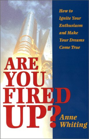 Image for Are You Fired Up : How to Ignite Your Enthusiasm and Make Your Dreams Come True