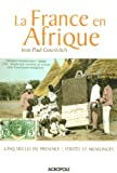 img - for La France en Afrique : Cinq si  cles de pr  sence : v  rit  s et mensonges book / textbook / text book