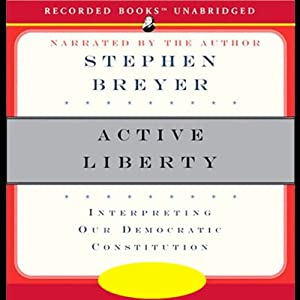 Active Liberty: Interpreting Our Democratic Constitution | [Stephen Breyer]