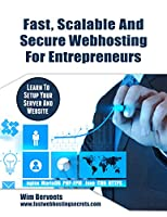 Fast, Scalable And Secure Web Hosting For Entrepreneurs: Learn to set up your server and website Front Cover