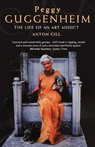 Peggy Guggenheim: The Life of an Art Addict