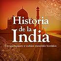 Historia de la India: Desde la prehistoria hasta la modernida [History of India: From Prehistory to Modernism] Audiobook by  Online Studio Productions Narrated by  uncredited