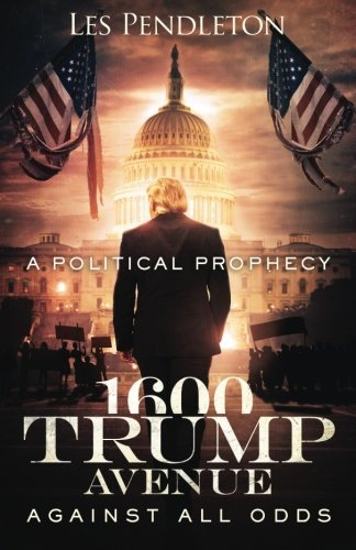 1600 Trump Avenue: Against All Odds - A Political Prophecy