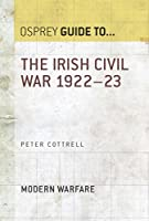 The Irish Civil War 1922-23 (Essential Histories series Book 70)