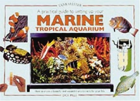 A Practical Guide to Setting Up Your Marine Tropical Aquarium (Tankmaster (Interpet Publishing))