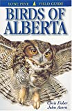 Birds of Alberta (Lone Pine Field Guides) (1551051737) by Chris Fisher