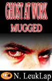GHOST AT WORK: MUGGED