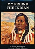 img - for The Superior Edition of My Friend the Indian, and, The Three Missing Chapters, with Preface and Epilogue book / textbook / text book