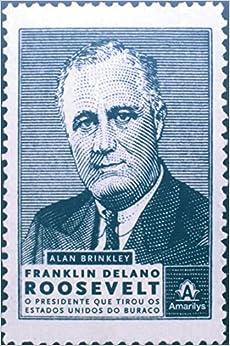 Franklin Delano Roosevelt. O Presidente que Tirou os Estados Unidos do