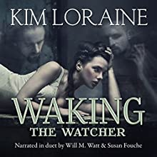 Waking the Watcher Audiobook by Kim Loraine Narrated by Will M. Watt, Susan Fouche