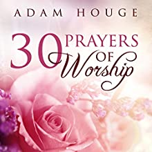 30 Prayers of Worship (       UNABRIDGED) by Adam Houge Narrated by Michael Griffith