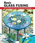 Basic Glass Fusing: All the Skills an...