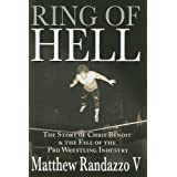 Ring of Hell: The Story of Chris Benoit and the Fall of the Pro Wrestling Industry ~ Matthew Randazzo V