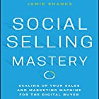Social Selling Mastery: Scaling up Your Sales and Marketing Machine for the Digital Buyer Hörbuch von Jamie Shanks Gesprochen von: Steven Menasche