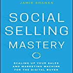 Social Selling Mastery: Scaling up Your Sales and Marketing Machine for the Digital Buyer   Jamie Shanks