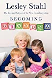 Becoming Grandma: The Joys and Science of the New Grandparenting (print edition)
