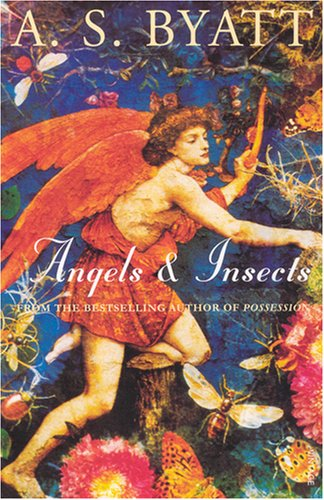 Angels And Insects : Two Novellas, A. S. Byatt