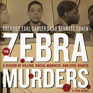 The Zebra Murders: A Season of Killing, Racial Madness, and Civil Rights | [Prentice Early Sanders, Bennett Cohen]