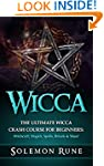 WICCA: The Ultimate Wicca Crash Cours...
