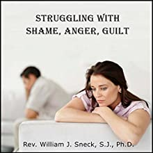 Struggling with Shame, Anger, Guilt  by William J. Sneck Narrated by William J. Sneck