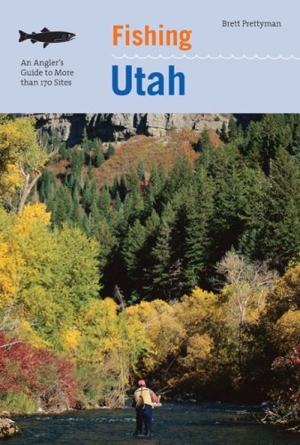 Fishing Utah, 2nd: An Angler's Guide to More than 170 Prime Fishing Spots (Fishing Series)