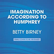Imagination According to Humphrey (       UNABRIDGED) by Betty Birney Narrated by William Dufris