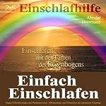 Einfach Einschlafen: Einschlafen mit den Farben des Regenbogens (männliche Stimme) | Franziska Diesmann