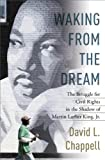Waking from the Dream: The Struggle for Civil Rights in the Shadow of Martin Luther King, Jr.