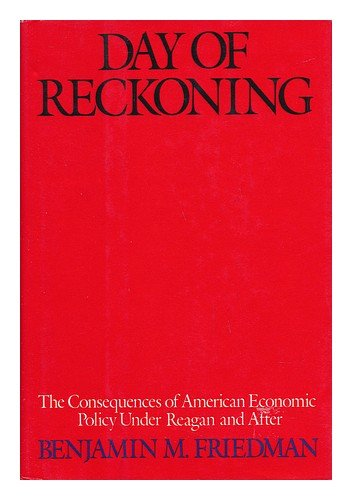 Day of Reckoning: The Consequences of American Economic Policy: Benjamin M. Friedman: 9780394565538: Amazon.com: Books