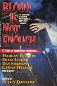 Blood Is Not Enough by Ellen Datlow, Fritz Leiber, Dan Simmons and Scott Baker