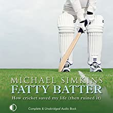 Fatty Batter: How Cricket Saved My Life (Then Ruined It) Audiobook by Michael Simkins Narrated by Michael Simkins